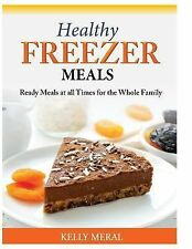 Healthy Freezer Meals: Ready Meals at All Times for the Whole Family by Kelly...