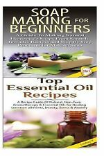 Soap Making for Beginners & Top Essential Oils Recipes by Lindsey P., new