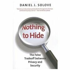 Nothing to Hide : The False Tradeoff Between Privacy and Security by Daniel...