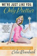 We're Just Like You, Only Prettier: Confessions of a Tarnished Southern Belle R