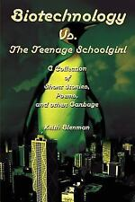 Biotechnology Vs. The Teenage Schoolgirl: A Collection of Short Stories, Poems,