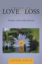 Poems of Love and Loss : Friends, Lovers, Self, and God by Leigh Cole (2015,...