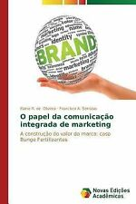 O Papel Da Comunicacao Integrada de Marketing by Oliveira Elaine R De and...