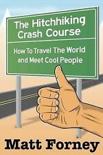 The Hitchhiking Crash Course: How to Travel the World and Meet Cool People by...