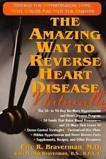The Amazing Way to Reverse Heart Disease Naturally by Eric R. Braverman...