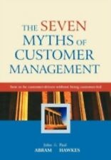 The Seven Myths of Customer Management: How to be Customer-Driven Without Being