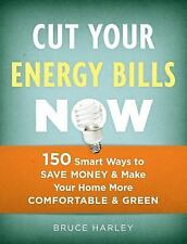 Cut Your Energy Bills Now: 150 Smart Ways to Save Money & Make Your Home More Co