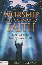 Worship : The Getaway to Faith - Tapping into Fully-Persuaded Faith by Jim...