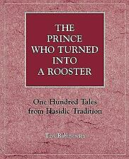 The Prince Who Turned into a Rooster : One Hundred Tales Form Hasidic...