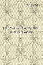 The War Is Language : 101 Short Works by Nath Jones (2012, Paperback)