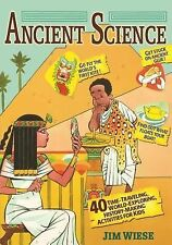 Ancient Science : 40 Time-Traveling, World-Exploring, History-Making...
