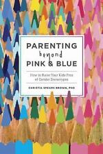 Parenting Beyond Pink and Blue : How to Raise Your Kids Free of Gender...ARC