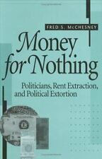 Money for Nothing : Politicians, Rent Extraction, and Political Extortion by...