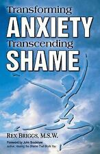 Transforming Anxiety Transcending Shame by M.S.W., Rex, Acceptable Book