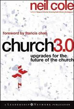 Church 3.0: Upgrades for the Future of the Church by Cole, Neil