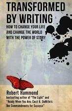 Transformed by Writing : How to Change Your Life and Change the World with...