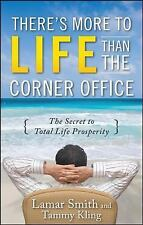 There's More to Life Than the Corner Office by Lamar Smith and Tammy Kling...