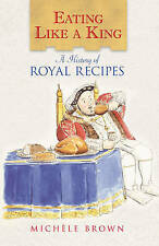 Eating Like a King: A History of Royal Recipes,Michele Brown,New Book mon0000015