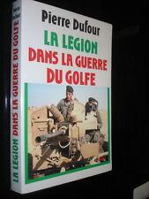 LA LEGION DANS LA GUERRE DU GOLFE - Pierre Dufour 1991 - Légion étrangère