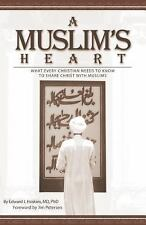 A Muslim's Heart : What Every Christian Needs to Know to Share Christ with...