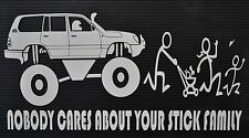 Landcruiser 100 Series Funny Nobody Cares About Your Stick Family Decal