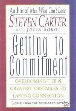 Getting to Commitment : Overcoming the 8 Greatest Obstacles to Lasting...