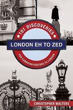 London Eh to Zed : 101 Discoveries for Canadian Visitors to London by...