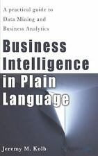 Business Intelligence in Plain Language: a Practical Guide to Data Mining and...