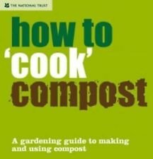 How to 'cook' Compost: A Gardening Guide to Making and Using Compost by...