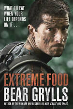 Extreme Food - What to Eat When Your Life Depends on it... by Bear Grylls...