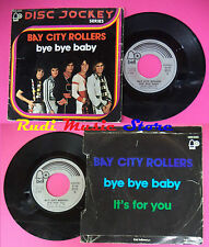 LP 45 7''BAY CITY ROLLERS Bye bye baby It's for you 1976 italy BELL no cd mc dvd