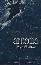 The Wonderlust Chronicles Ser.: Arcadia by Hope Christine (2014, Paperback)