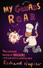 My Gonads Roar: The Twisted World Of Anagrams By Richard Napier NEW