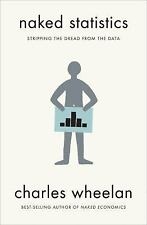 Naked Statistics : Stripping the Dread from the Data by Charles Wheelan...