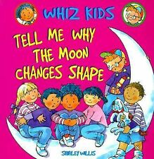 Tell Me Why the Moon Changes Shape (Whiz Kids) by Willis, Shirley