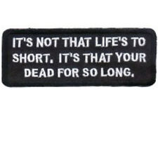 IT'S NOT THAT LIFE IS TO SHORT EMBROIDERED BIKER PATCH