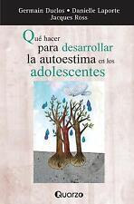 Que Hacer para Desarrollar la Autoestima en Los Adolescentes by German Duclos...