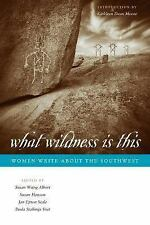 What Wildness Is This: Women Write about the Southwest (Southwestern Writers Co