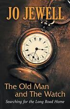 The Old Man and the Watch : Searching for the Long Road Home by Jo Jewell...