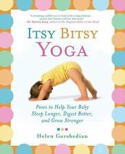 Itsy Bitsy Yoga : Poses to Help Your Baby Sleep Longer, Digest Better, and...
