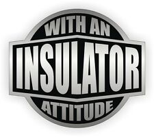Insulator With An Attitude Hard Hat Decal - Helmet Sticker Label Insulation