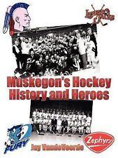 Muskegon's Hockey History and Heroes by Jay VanDevoorde (2006, Paperback)