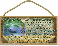 "Teach a Man to Fish Get Rid of Him Every Weekend Fishing Man Sign Plaque 5""x10"""