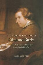 The Intellectual Life of Edmund Burke : From the Sublime and Beautiful to...