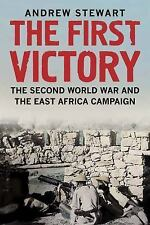 The First Victory : The Second World War and the East Africa Campaign by...