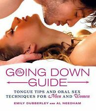 The Going down Guide : Tongue Tips and Oral Sex Techniques for Men and Women...