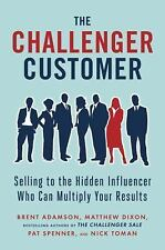The Challenger Customer : Selling to the Hidden Influencer Who Can Multiply...