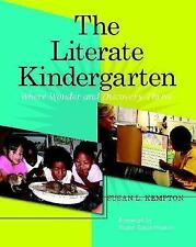The Literate Kindergarten : Where Wonder and Discovery Thrive by Susan L....