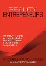 Beauty Entrepreneurs : An Insiders' Guide on How to Start a Beauty Business,...