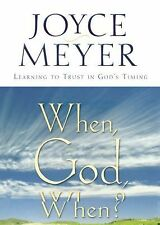 When, God, When? : Learning to Trust in God's Timing by Joyce Meyer (2003,...